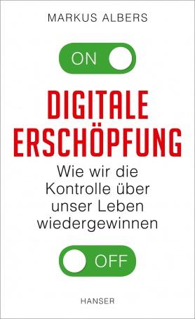 """Markus Albers: """"Digitale Erschöpfung. Wie wir die Kontrolle über unser Leben wiedergewinnen"""""""
