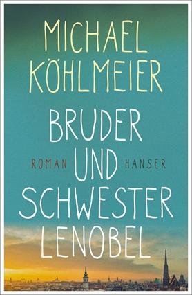 "Michael Köhlmeier: ""Bruder und Schwester Lenobel"""
