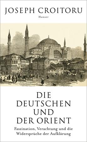 """Joseph Croitoru: """"Die Deutschen und der Orient"""""""