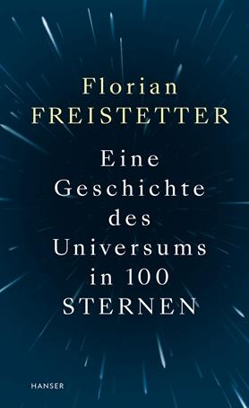 """Florian Freistetter: """"Eine Geschichte des Universums in 100 Sternen"""""""